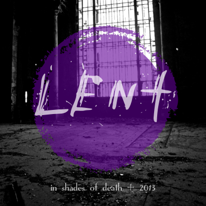 [lent] in shades of death